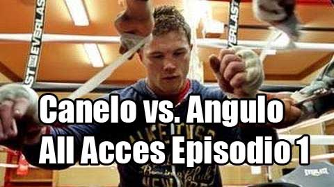 Photo of All Access: Canelo vs. Angulo: Episode 1