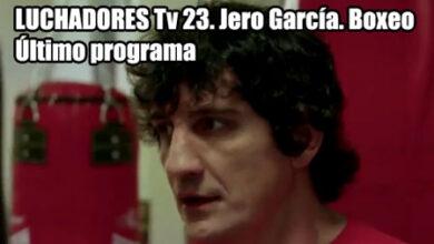 Photo of Último capitulo LUCHADORES Tv 23. Jero García. Boxeo
