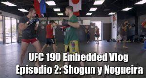 UFC-190-Embedded-Vlog-Episodio-2-Shogun-y-Nogueira