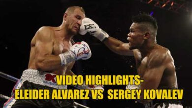 Photo of Video Highlights-Eleider Alvarez vs  Sergey Kovalev