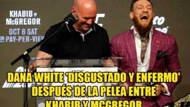 Photo of DANA WHITE 'DISGUSTADO Y ENFERMO' DESPUÉS DE LA PELEA ENTRE KHABIB Y MCGREGOR EN EL UFC 229